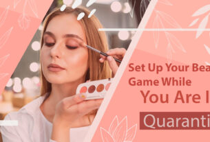 Step Up Your Beauty Game While You Are in Quarantine